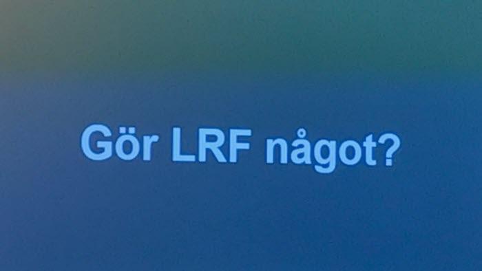 Gör LRF något?